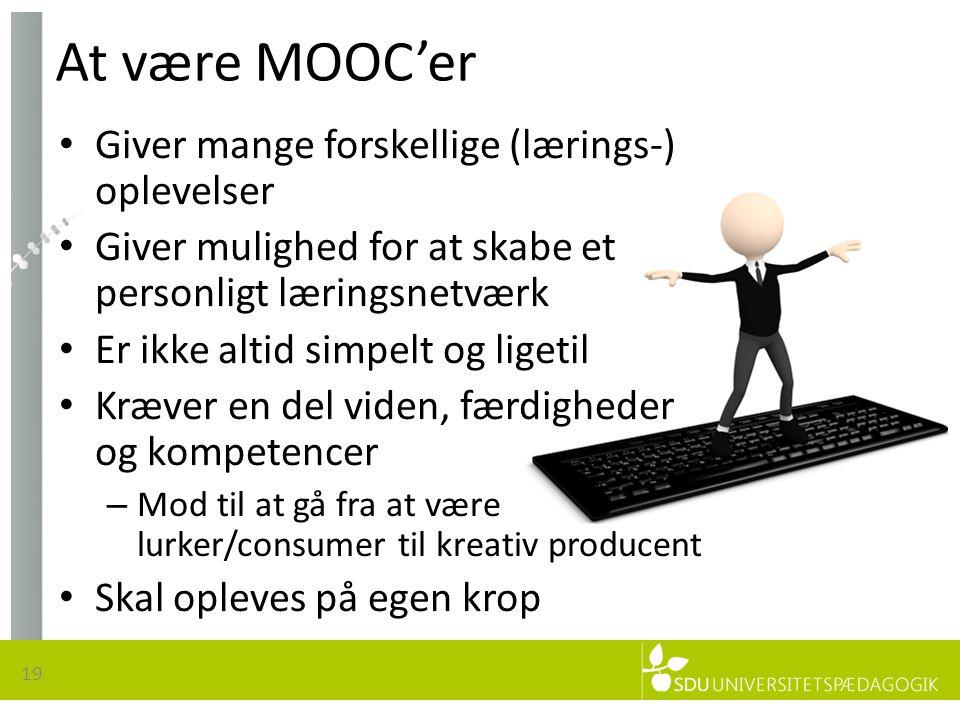 At være MOOC'er 19 • Giver mange forskellige (lærings-) oplevelser • Giver mulighed for at skabe et personligt læringsnetværk • Er ikke altid simpelt og ligetil • Kræver en del viden, færdigheder og kompetencer – Mod til at gå fra at være lurker/consumer til kreativ producent • Skal opleves på egen krop