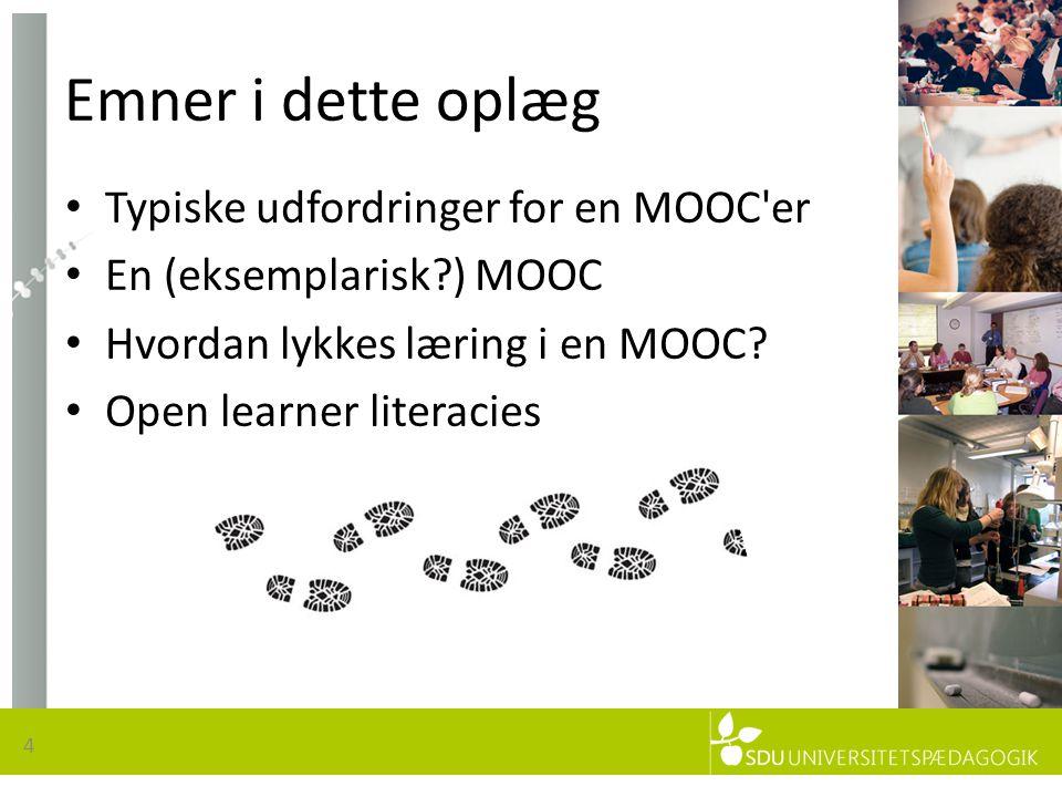Emner i dette oplæg 4 • Typiske udfordringer for en MOOC er • En (eksemplarisk ) MOOC • Hvordan lykkes læring i en MOOC.