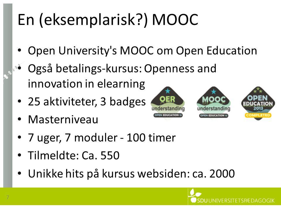 En (eksemplarisk ) MOOC 7 • Open University s MOOC om Open Education • Også betalings-kursus: Openness and innovation in elearning • 25 aktiviteter, 3 badges • Masterniveau • 7 uger, 7 moduler - 100 timer • Tilmeldte: Ca.