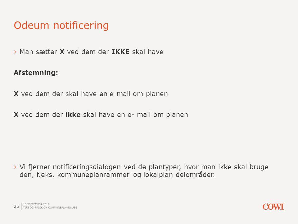 ›Man sætter X ved dem der IKKE skal have Afstemning: X ved dem der skal have en e-mail om planen X ved dem der ikke skal have en e- mail om planen ›Vi fjerner notificeringsdialogen ved de plantyper, hvor man ikke skal bruge den, f.eks.