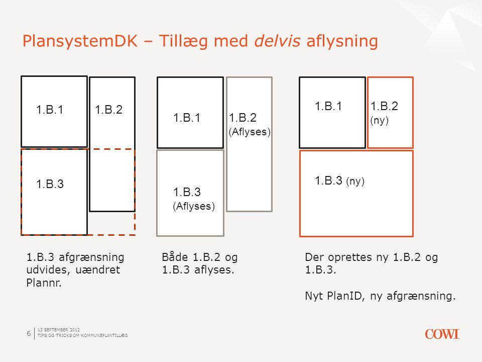 13 SEPTEMBER 2012 TIPS OG TRICKS OM KOMMUNEPLANTILLÆG 6 PlansystemDK – Tillæg med delvis aflysning 1.B.1 1.B.3 1.B.2 1.B.3 afgrænsning udvides, uændret Plannr.