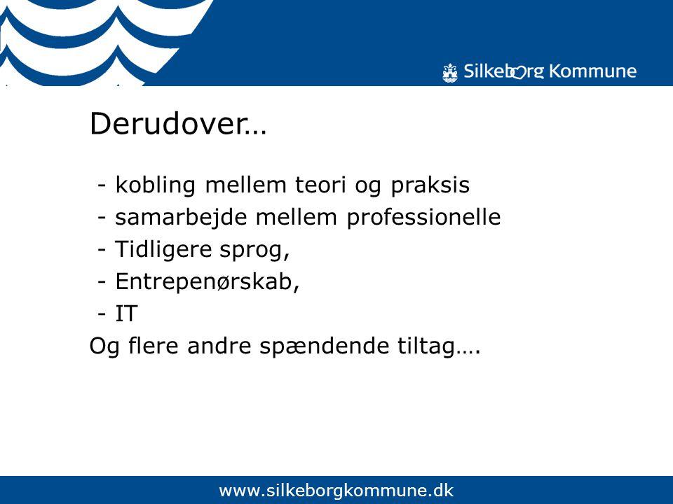 www.silkeborgkommune.dk Derudover… - kobling mellem teori og praksis - samarbejde mellem professionelle - Tidligere sprog, - Entrepenørskab, - IT Og flere andre spændende tiltag….