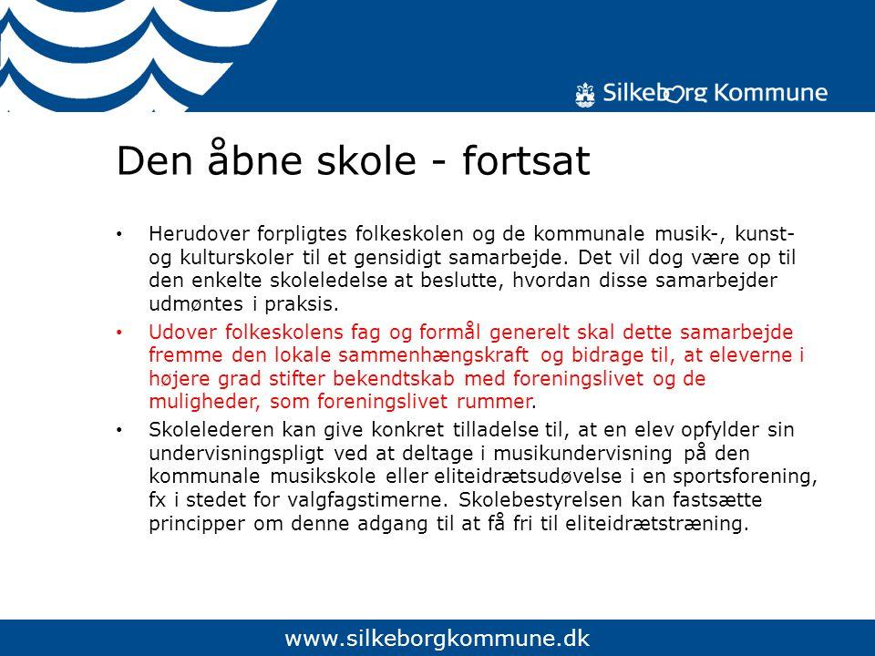 www.silkeborgkommune.dk Den åbne skole - fortsat • Herudover forpligtes folkeskolen og de kommunale musik-, kunst- og kulturskoler til et gensidigt samarbejde.