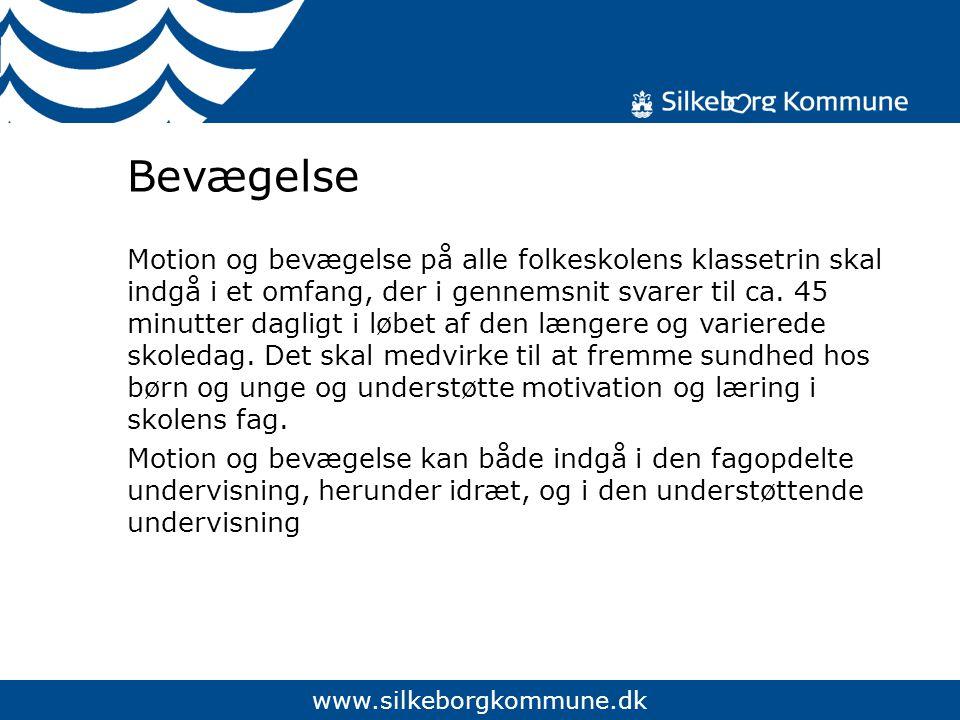 www.silkeborgkommune.dk Bevægelse Motion og bevægelse på alle folkeskolens klassetrin skal indgå i et omfang, der i gennemsnit svarer til ca.