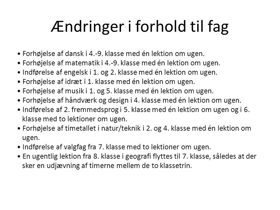 Ændringer i forhold til fag • Forhøjelse af dansk i 4.-9.