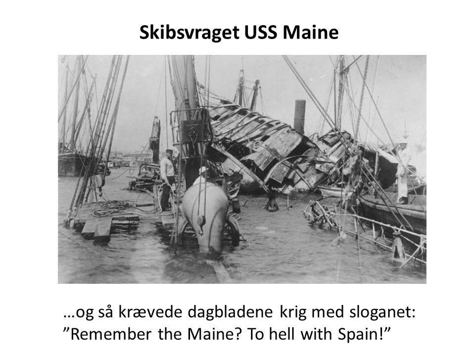 Skibsvraget USS Maine …og så krævede dagbladene krig med sloganet: Remember the Maine.