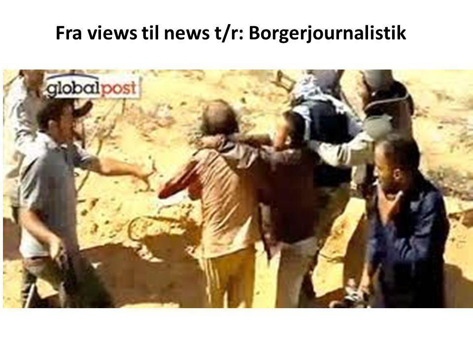 Fra views til news t/r: Borgerjournalistik