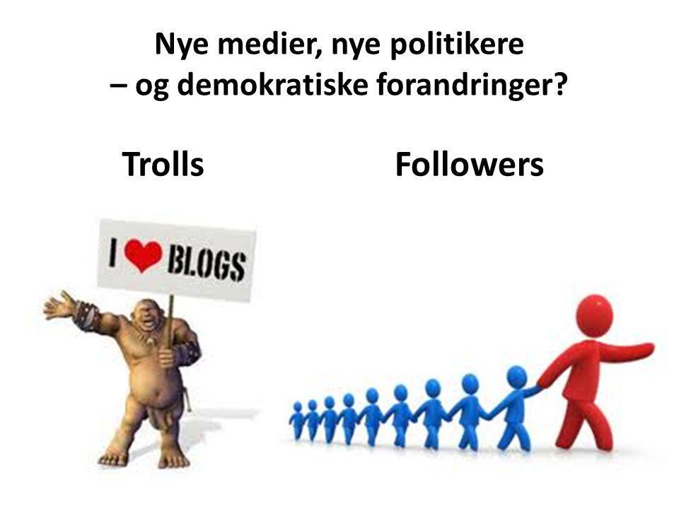 Nye medier, nye politikere – og demokratiske forandringer TrollsFollowers