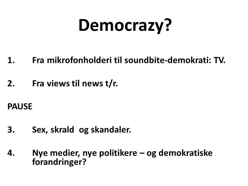 Democrazy. 1. Fra mikrofonholderi til soundbite-demokrati: TV.