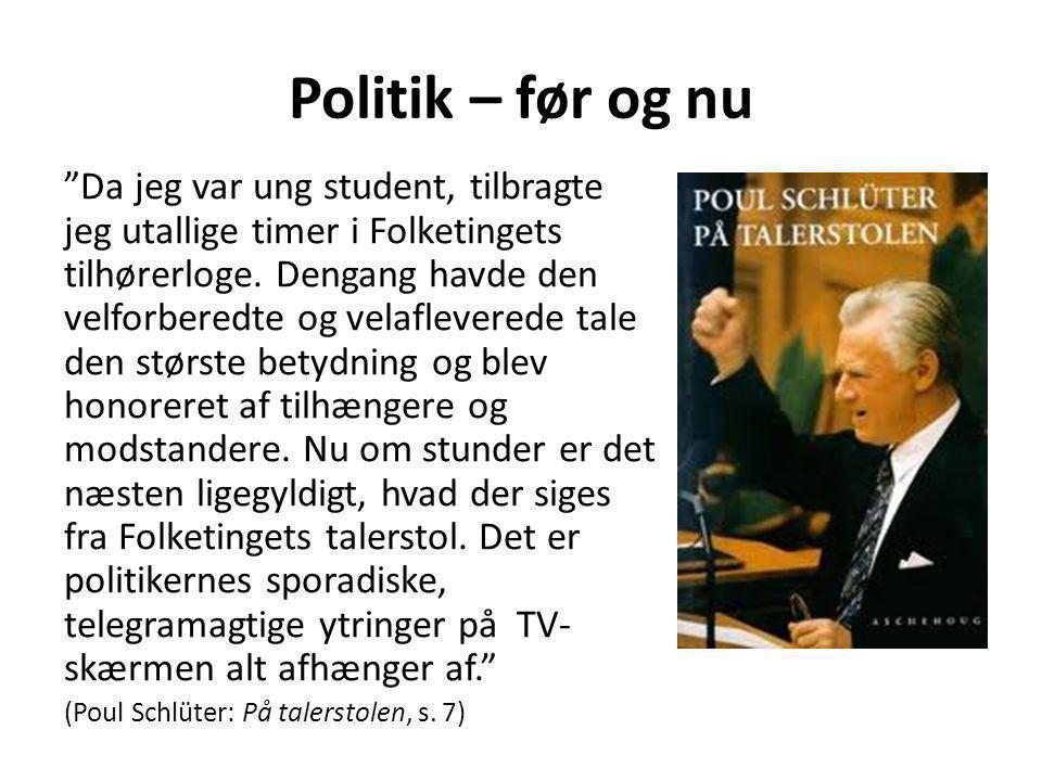 Politik – før og nu Da jeg var ung student, tilbragte jeg utallige timer i Folketingets tilhørerloge.