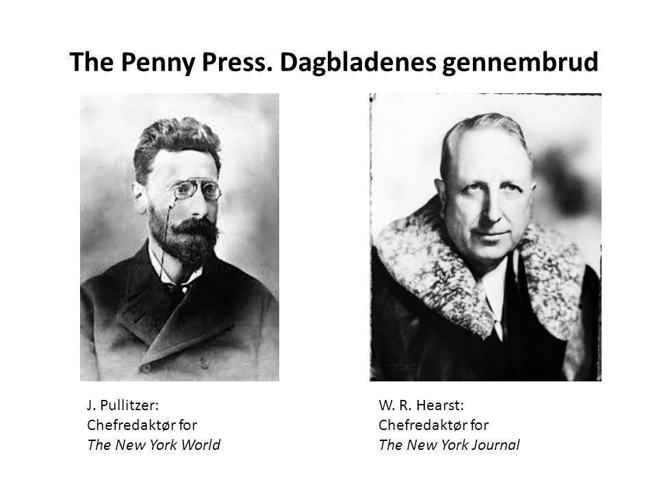The Penny Press. Dagbladenes gennembrud J. Pullitzer: Chefredaktør for The New York World W.