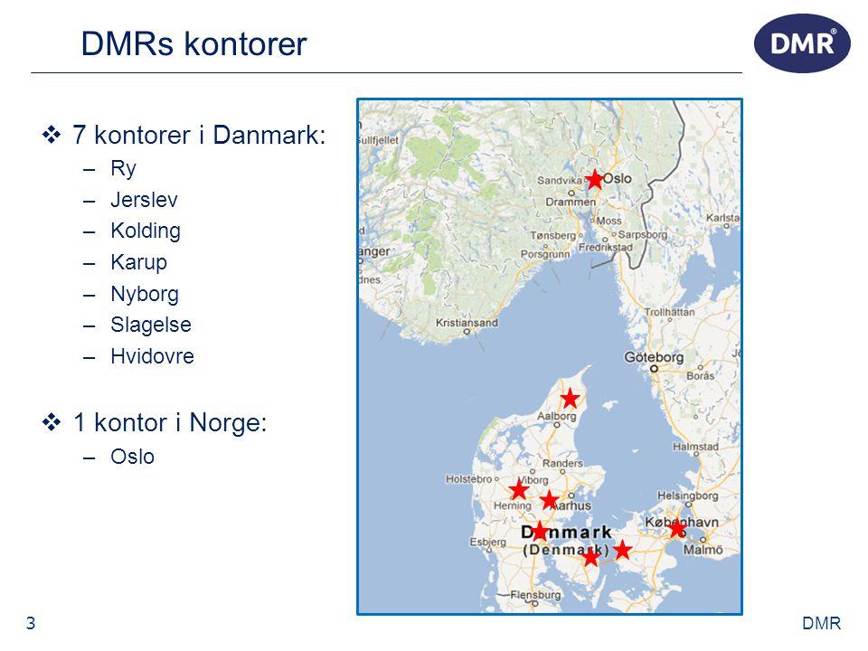 3 DMRs kontorer DMR  7 kontorer i Danmark: –Ry –Jerslev –Kolding –Karup –Nyborg –Slagelse –Hvidovre  1 kontor i Norge: –Oslo