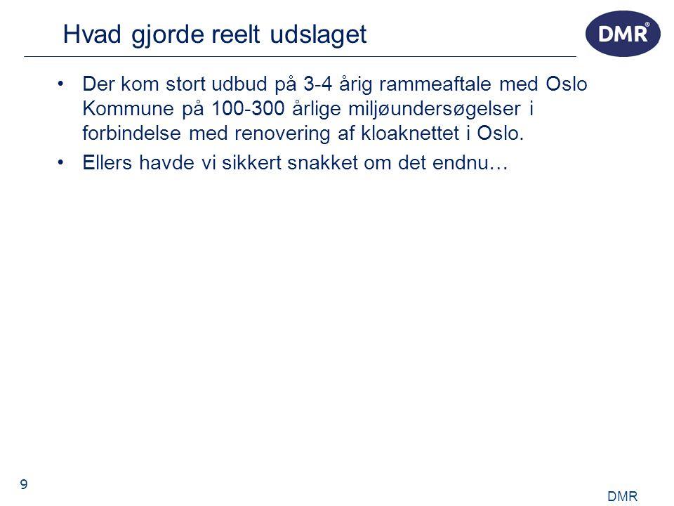 9 Hvad gjorde reelt udslaget •Der kom stort udbud på 3-4 årig rammeaftale med Oslo Kommune på 100-300 årlige miljøundersøgelser i forbindelse med renovering af kloaknettet i Oslo.
