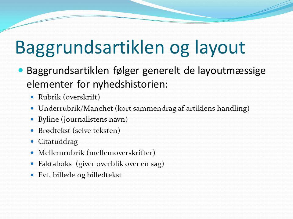 Baggrundsartiklen og layout  Baggrundsartiklen følger generelt de layoutmæssige elementer for nyhedshistorien:  Rubrik (overskrift)  Underrubrik/Ma