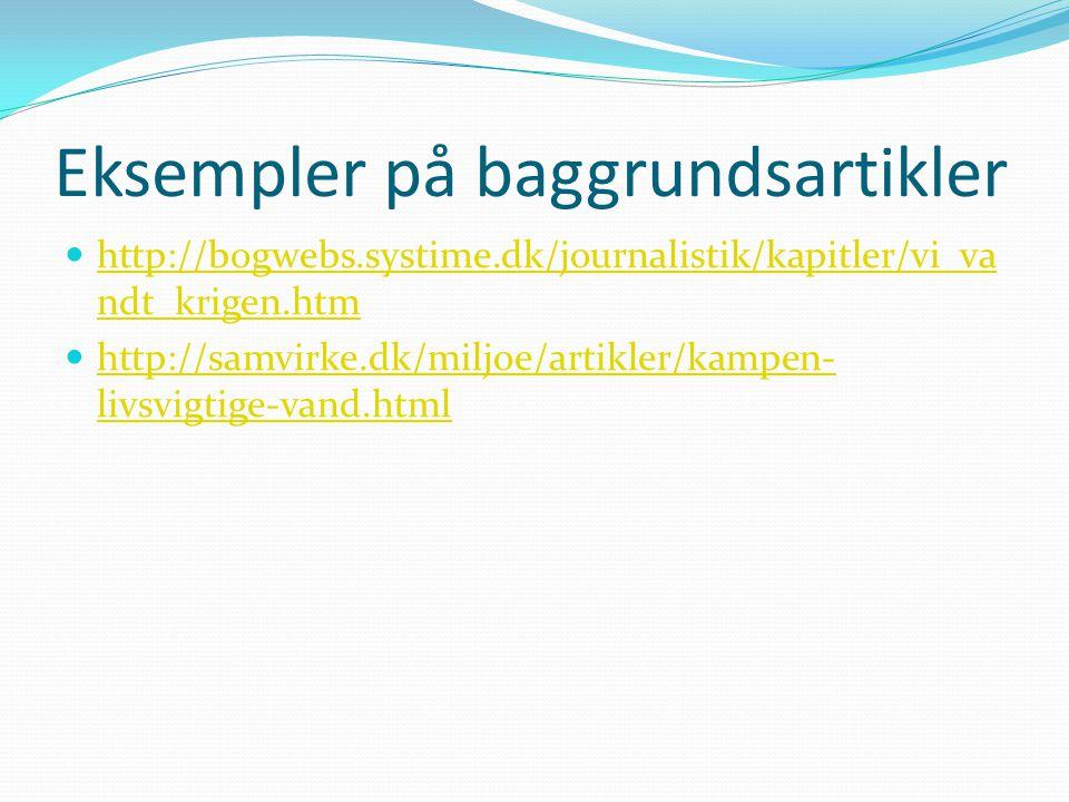 Eksempler på baggrundsartikler  http://bogwebs.systime.dk/journalistik/kapitler/vi_va ndt_krigen.htm http://bogwebs.systime.dk/journalistik/kapitler/