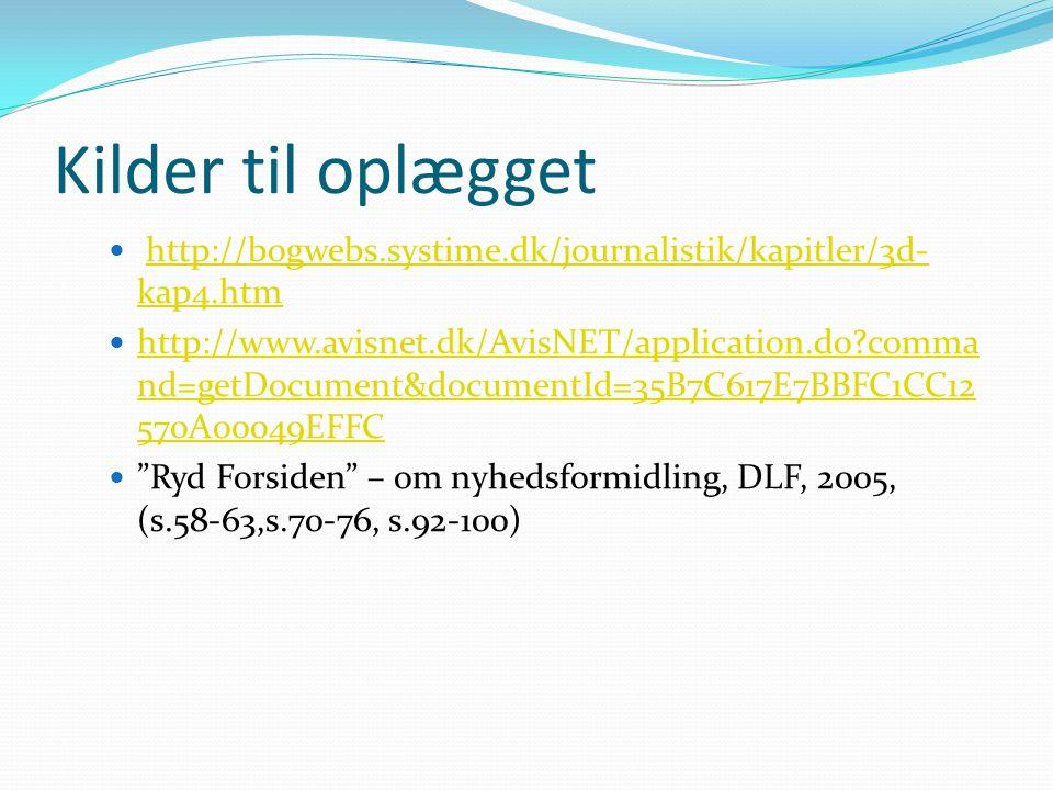 Kilder til oplægget  http://bogwebs.systime.dk/journalistik/kapitler/3d- kap4.htmhttp://bogwebs.systime.dk/journalistik/kapitler/3d- kap4.htm  http: