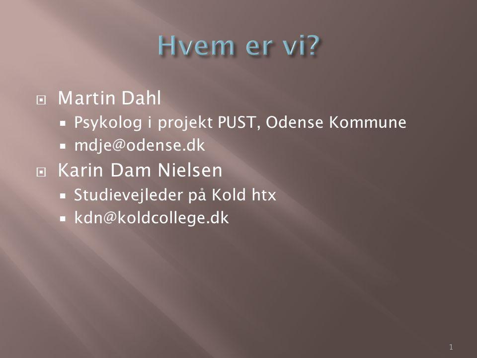  Martin Dahl  Psykolog i projekt PUST, Odense Kommune  mdje@odense.dk  Karin Dam Nielsen  Studievejleder på Kold htx  kdn@koldcollege.dk 1