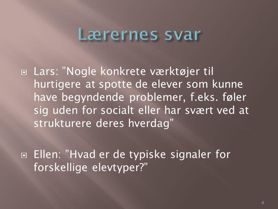  Lars: Nogle konkrete værktøjer til hurtigere at spotte de elever som kunne have begyndende problemer, f.eks.