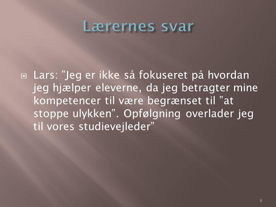  Lars: Jeg er ikke så fokuseret på hvordan jeg hjælper eleverne, da jeg betragter mine kompetencer til være begrænset til at stoppe ulykken .