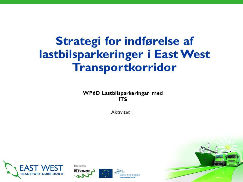Strategi for indførelse af lastbilsparkeringer i East West Transportkorridor WP6D Lastbilsparkeringar med ITS Aktivitet 1