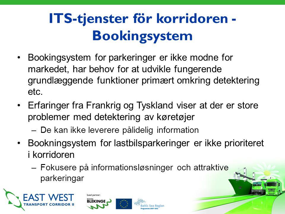 ITS-tjenster för korridoren - Bookingsystem •Bookingsystem for parkeringer er ikke modne for markedet, har behov for at udvikle fungerende grundlæggende funktioner primært omkring detektering etc.