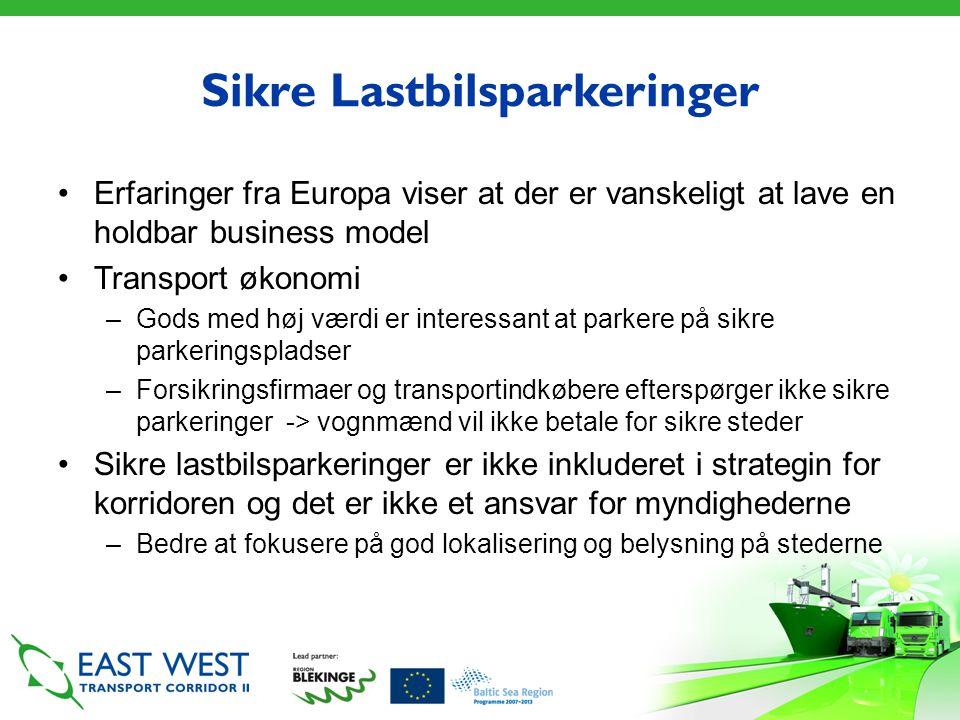 Sikre Lastbilsparkeringer •Erfaringer fra Europa viser at der er vanskeligt at lave en holdbar business model •Transport økonomi –Gods med høj værdi er interessant at parkere på sikre parkeringspladser –Forsikringsfirmaer og transportindkøbere efterspørger ikke sikre parkeringer -> vognmænd vil ikke betale for sikre steder •Sikre lastbilsparkeringer er ikke inkluderet i strategin for korridoren og det er ikke et ansvar for myndighederne –Bedre at fokusere på god lokalisering og belysning på stederne