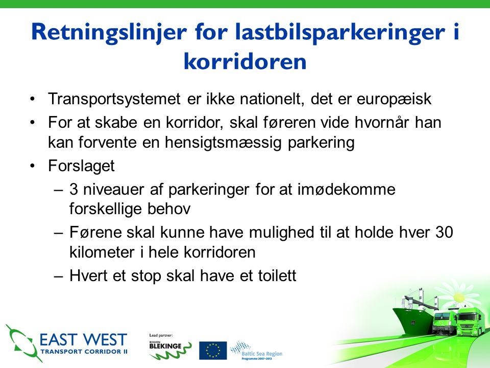 Retningslinjer for lastbilsparkeringer i korridoren •Transportsystemet er ikke nationelt, det er europæisk •For at skabe en korridor, skal føreren vide hvornår han kan forvente en hensigtsmæssig parkering •Forslaget –3 niveauer af parkeringer for at imødekomme forskellige behov –Førene skal kunne have mulighed til at holde hver 30 kilometer i hele korridoren –Hvert et stop skal have et toilett