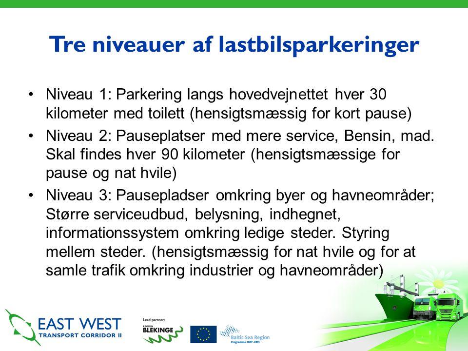 Tre niveauer af lastbilsparkeringer •Niveau 1: Parkering langs hovedvejnettet hver 30 kilometer med toilett (hensigtsmæssig for kort pause) •Niveau 2: Pauseplatser med mere service, Bensin, mad.