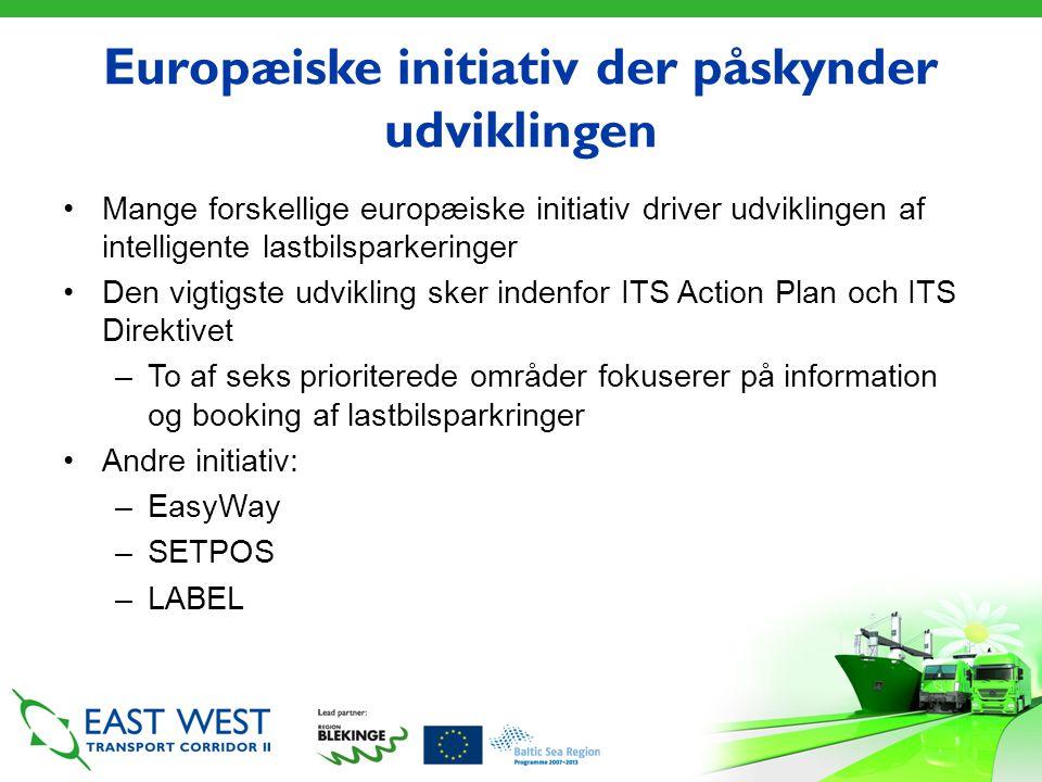 Europæiske initiativ der påskynder udviklingen •Mange forskellige europæiske initiativ driver udviklingen af intelligente lastbilsparkeringer •Den vigtigste udvikling sker indenfor ITS Action Plan och ITS Direktivet –To af seks prioriterede områder fokuserer på information og booking af lastbilsparkringer •Andre initiativ: –EasyWay –SETPOS –LABEL