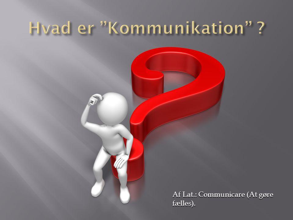 Af Lat.: Communicare (At gøre fælles).