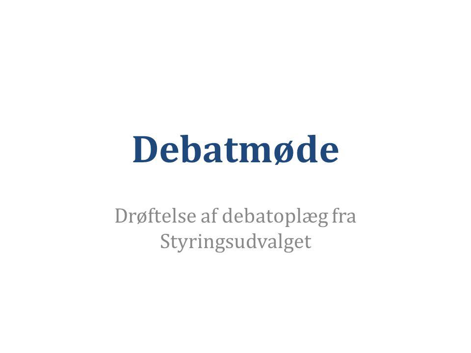 Debatmøde Drøftelse af debatoplæg fra Styringsudvalget