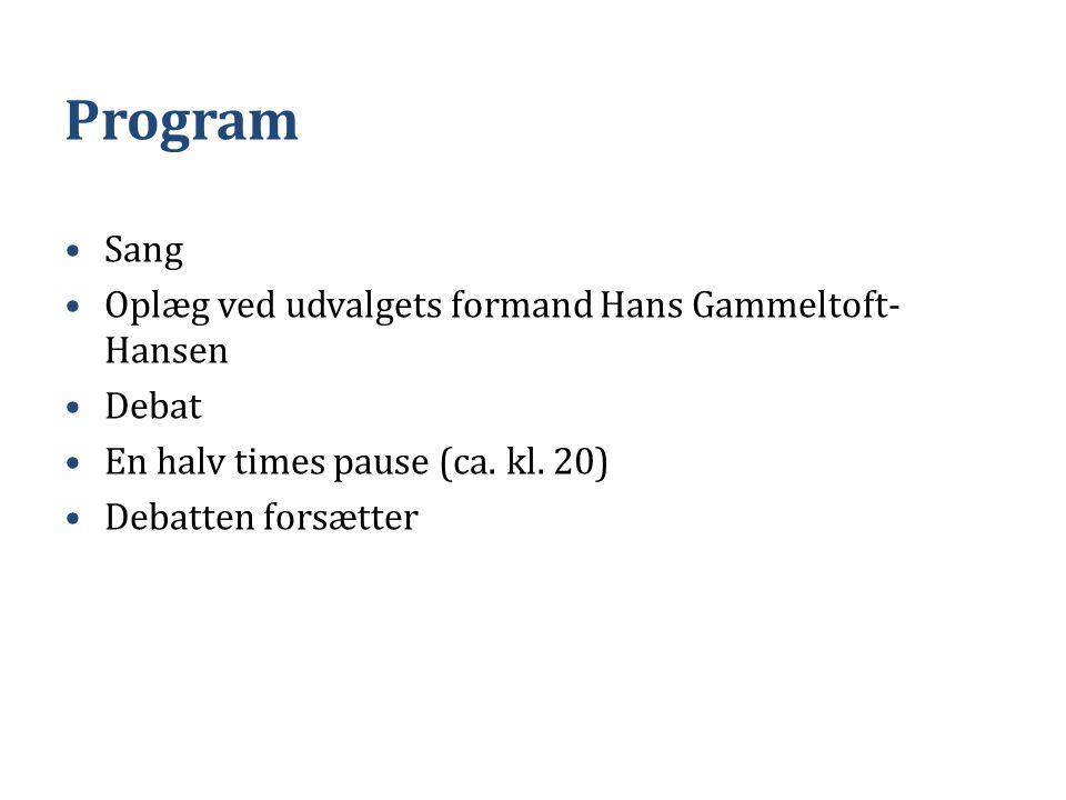 Program •Sang •Oplæg ved udvalgets formand Hans Gammeltoft- Hansen •Debat •En halv times pause (ca.