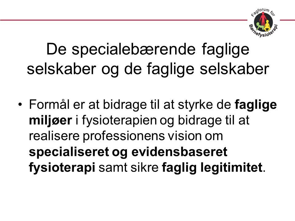 De specialebærende faglige selskaber og de faglige selskaber •Formål er at bidrage til at styrke de faglige miljøer i fysioterapien og bidrage til at realisere professionens vision om specialiseret og evidensbaseret fysioterapi samt sikre faglig legitimitet.