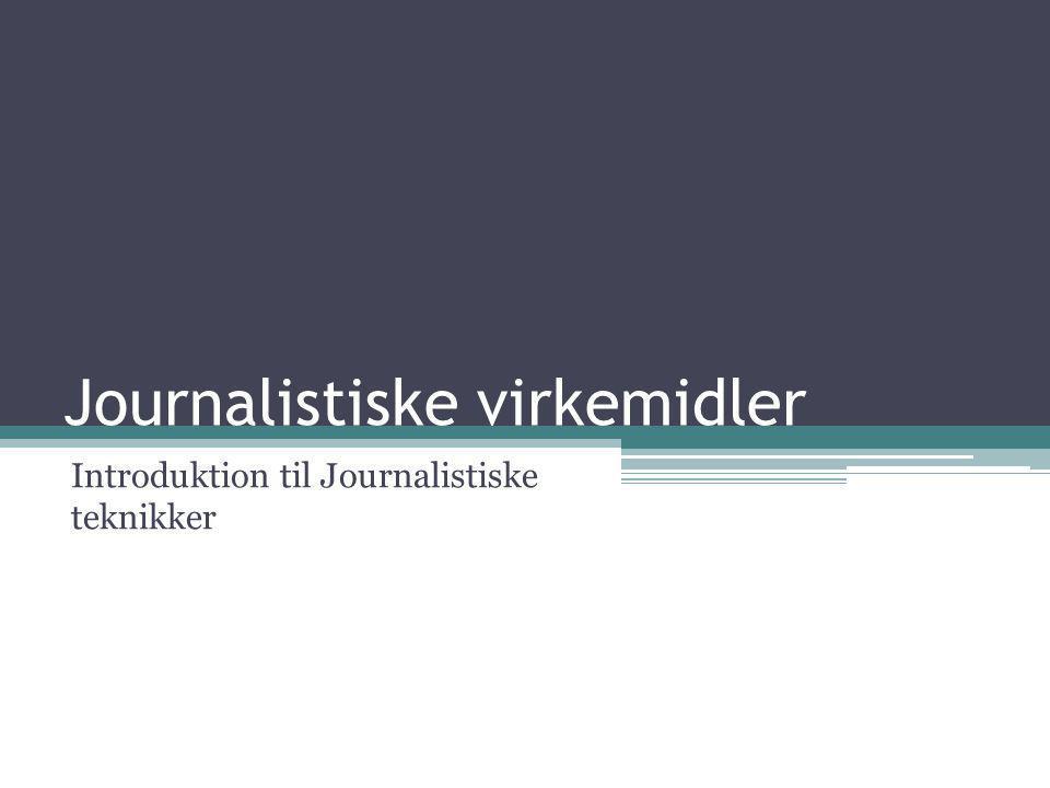Journalistiske virkemidler Introduktion til Journalistiske teknikker