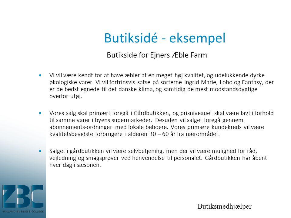 Butiksmedhjælper Butiksidé - eksempel Butikside for Ejners Æble Farm •Vi vil være kendt for at have æbler af en meget høj kvalitet, og udelukkende dyrke økologiske varer.