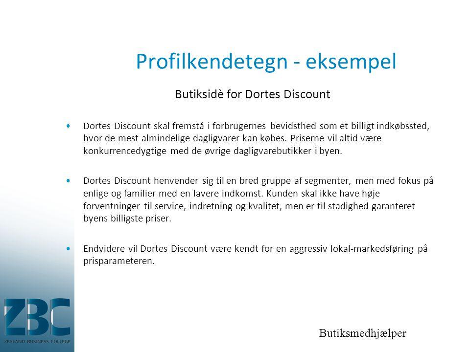 Butiksmedhjælper Profilkendetegn - eksempel Butiksidè for Dortes Discount •Dortes Discount skal fremstå i forbrugernes bevidsthed som et billigt indkøbssted, hvor de mest almindelige dagligvarer kan købes.