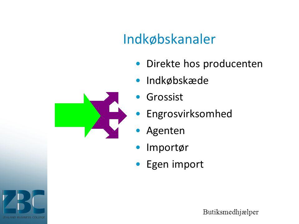 Butiksmedhjælper Indkøbskanaler •Direkte hos producenten •Indkøbskæde •Grossist •Engrosvirksomhed •Agenten •Importør •Egen import
