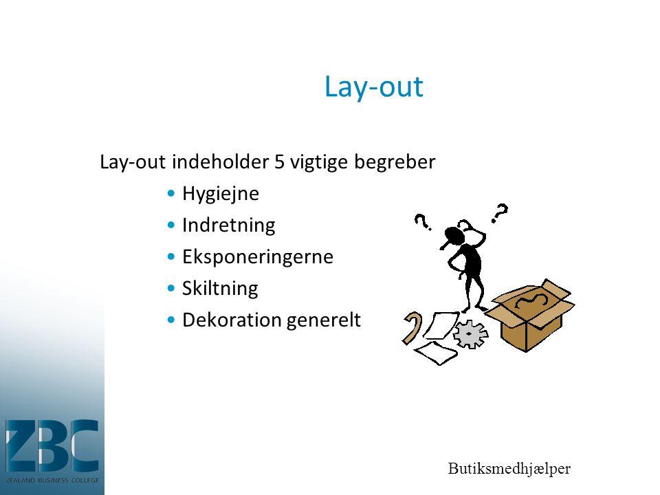 Butiksmedhjælper Lay-out Lay-out indeholder 5 vigtige begreber •Hygiejne •Indretning •Eksponeringerne •Skiltning •Dekoration generelt