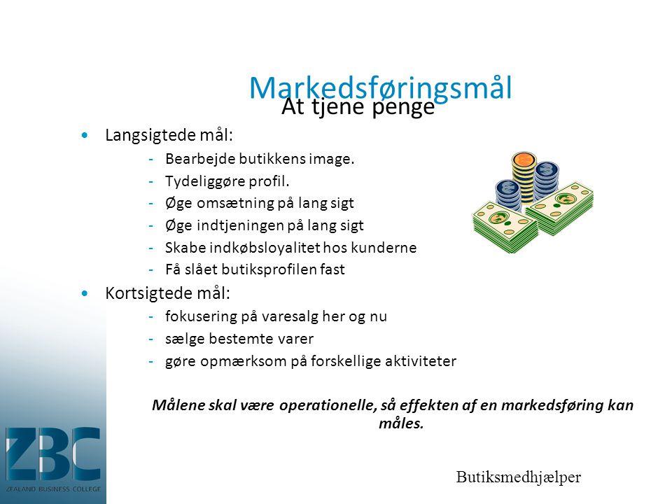Markedsføringsmål At tjene penge •Langsigtede mål: -Bearbejde butikkens image.