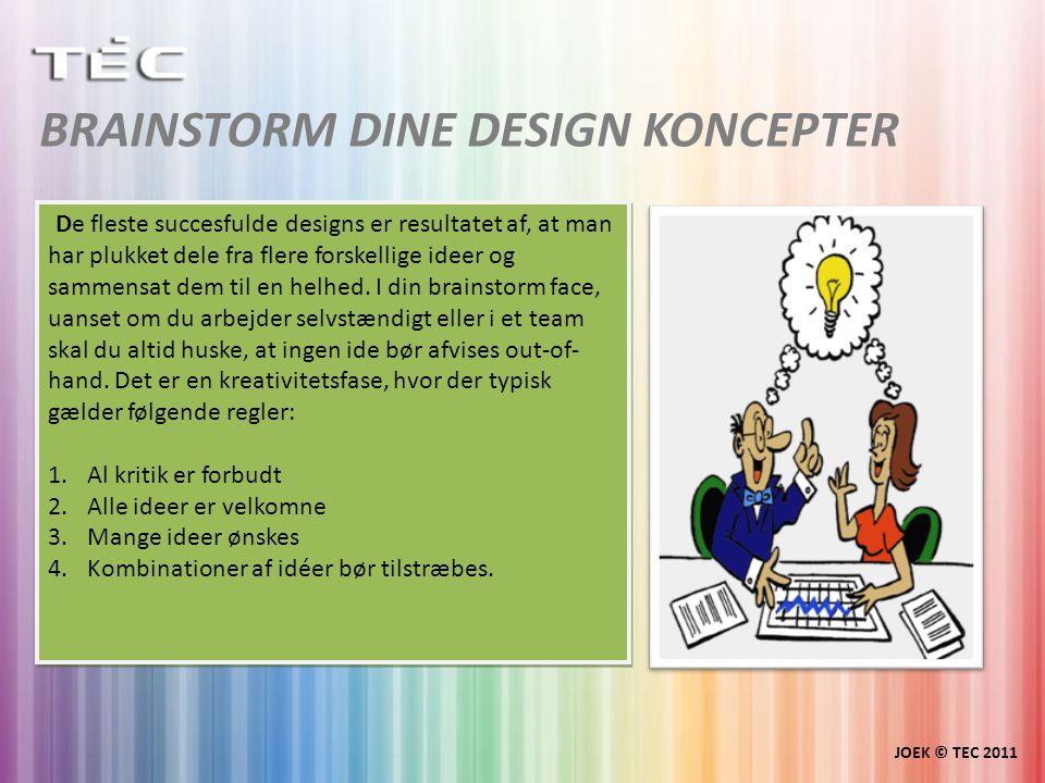 BRAINSTORM DINE DESIGN KONCEPTER JOEK © TEC 2011 De fleste succesfulde designs er resultatet af, at man har plukket dele fra flere forskellige ideer og sammensat dem til en helhed.