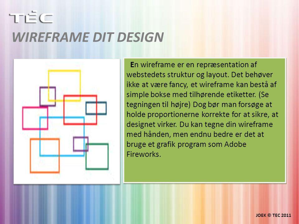 WIREFRAME DIT DESIGN JOEK © TEC 2011 En wireframe er en repræsentation af webstedets struktur og layout.