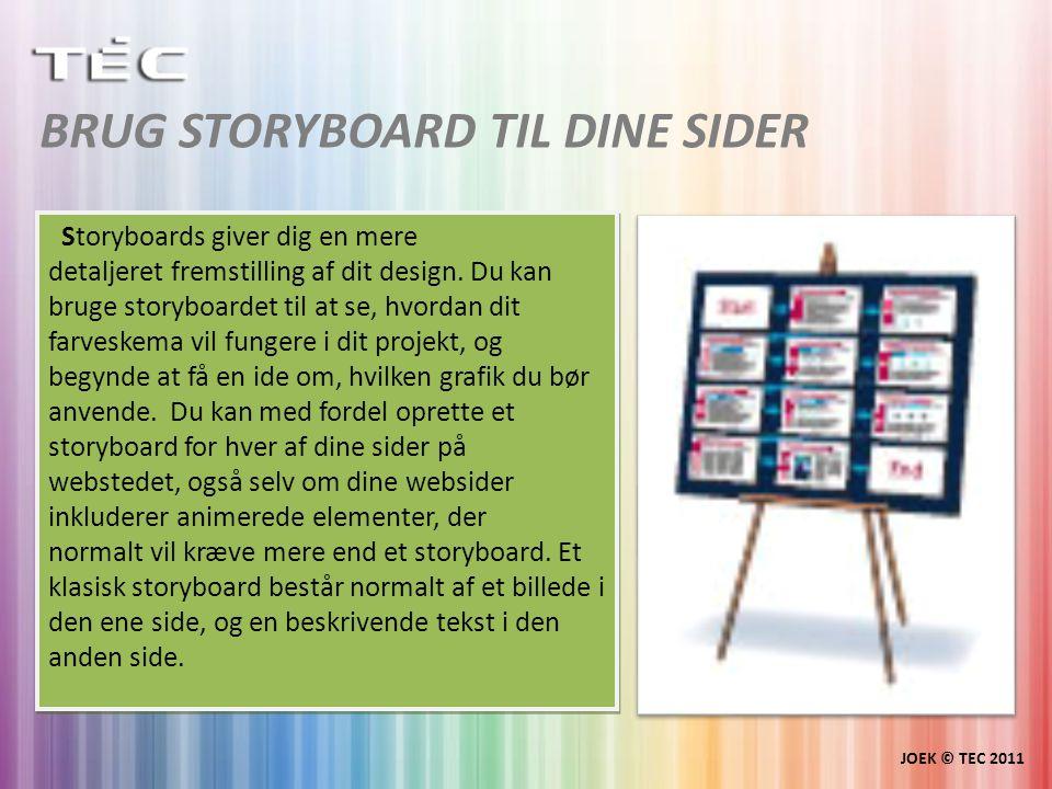 BRUG STORYBOARD TIL DINE SIDER JOEK © TEC 2011 Storyboards giver dig en mere detaljeret fremstilling af dit design.