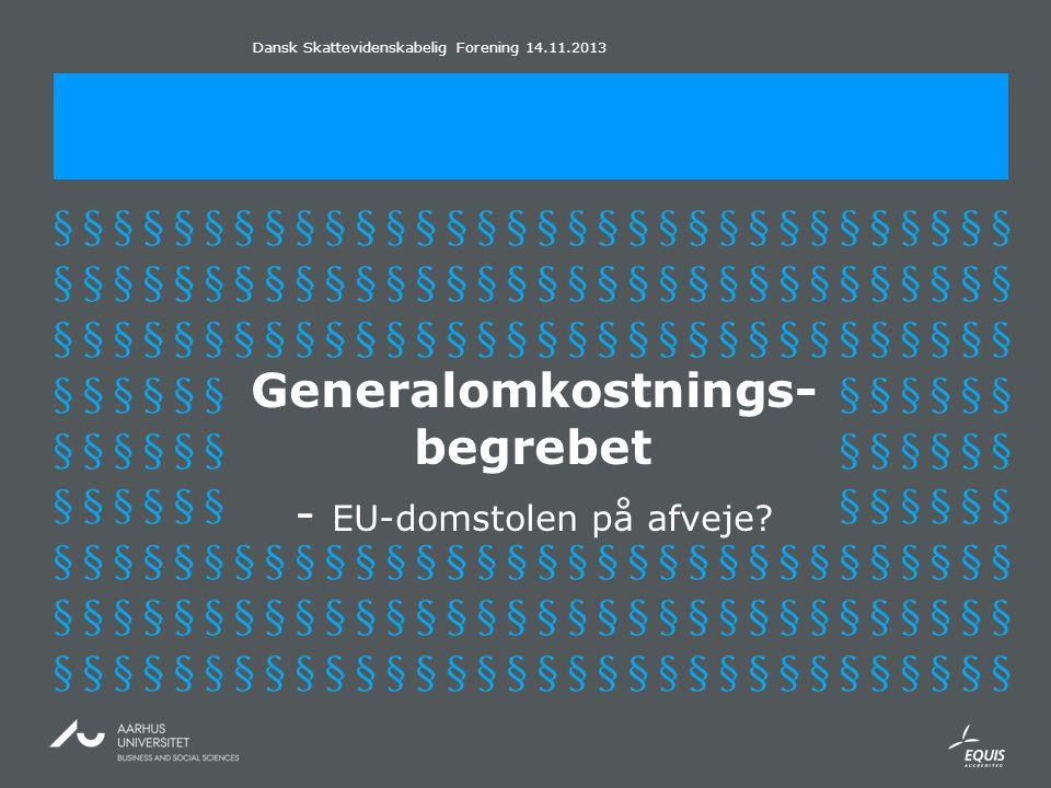 Dansk Skattevidenskabelig Forening 14.11.2013 Generalomkostnings- begrebet - EU-domstolen på afveje