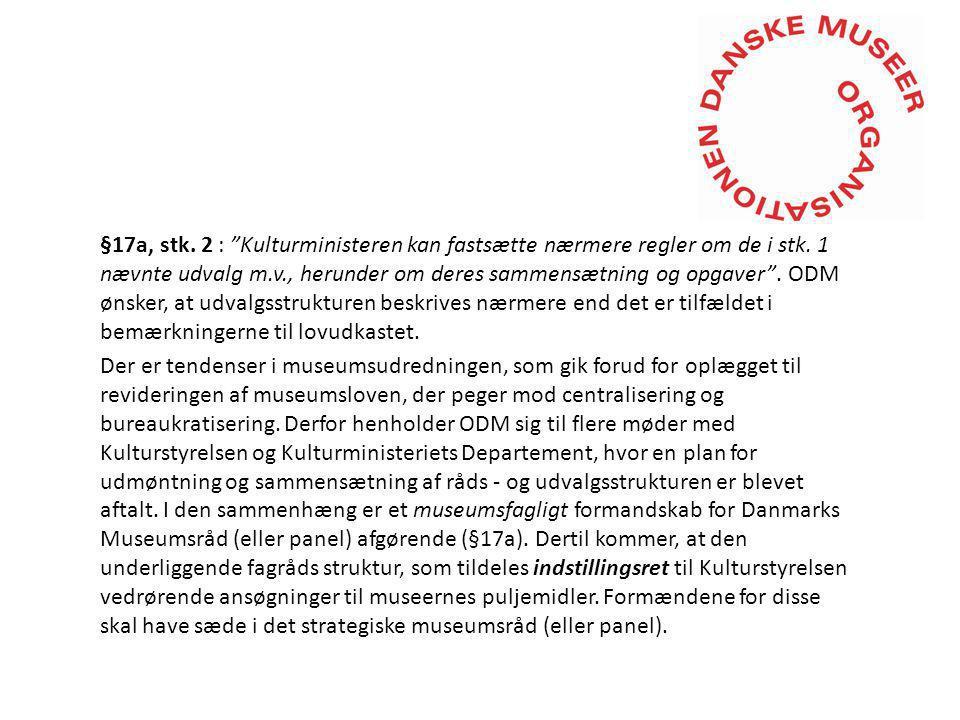 §17a, stk. 2 : Kulturministeren kan fastsætte nærmere regler om de i stk.