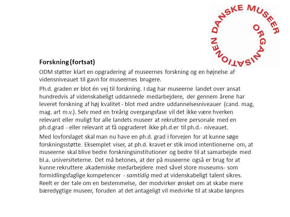 Forskning (fortsat) ODM støtter klart en opgradering af museernes forskning og en højnelse af vidensniveauet til gavn for museernes brugere.