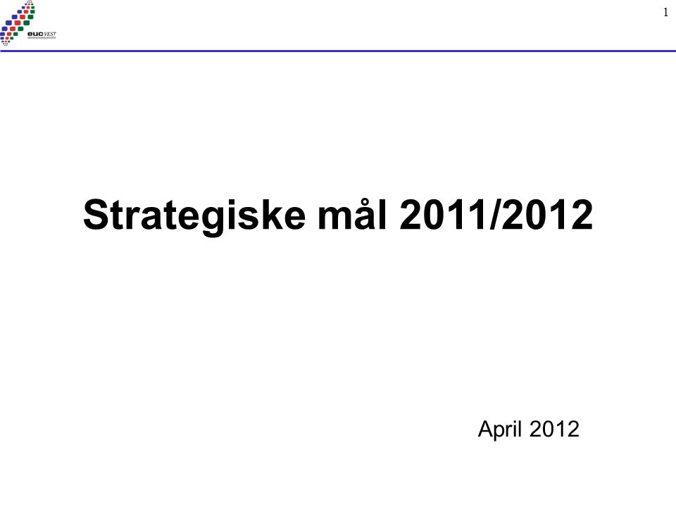 1 Strategiske mål 2011/2012 April 2012