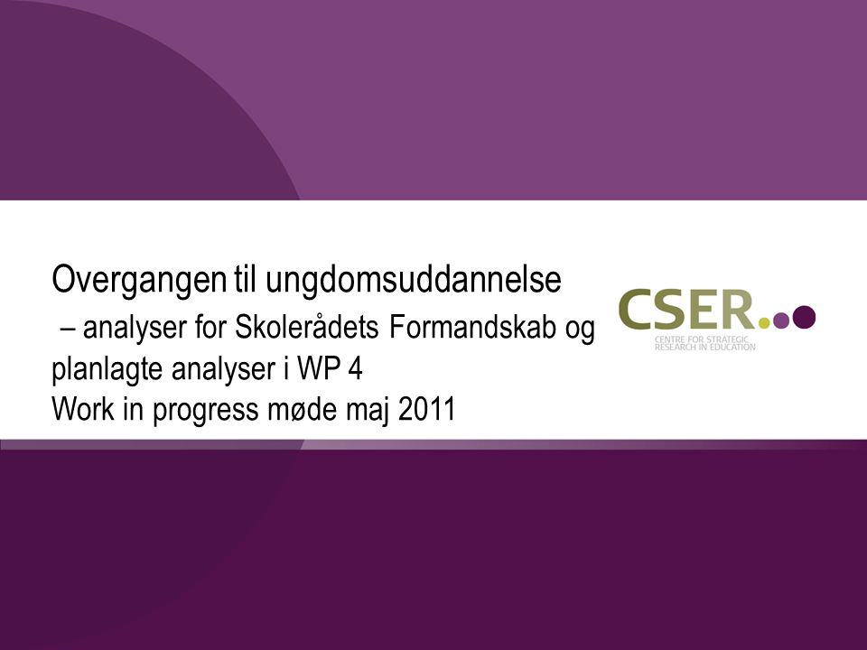 Overgangen til ungdomsuddannelse – analyser for Skolerådets Formandskab og planlagte analyser i WP 4 Work in progress møde maj 2011