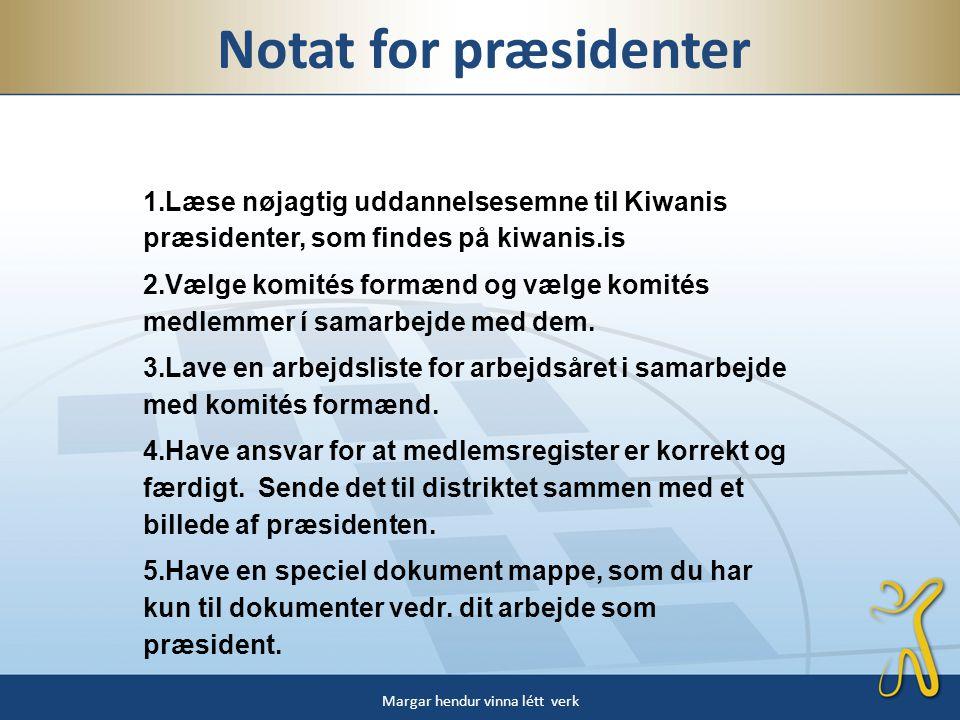 1.Læse nøjagtig uddannelsesemne til Kiwanis præsidenter, som findes på kiwanis.is 2.Vælge komités formænd og vælge komités medlemmer í samarbejde med dem.