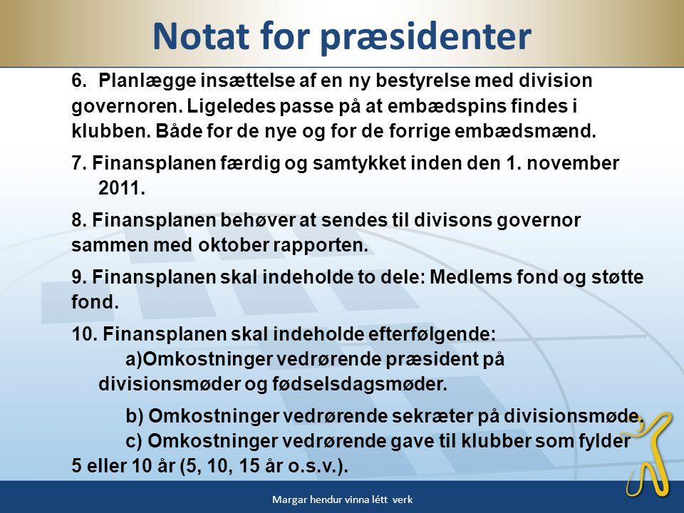 6.Planlægge insættelse af en ny bestyrelse med division governoren.