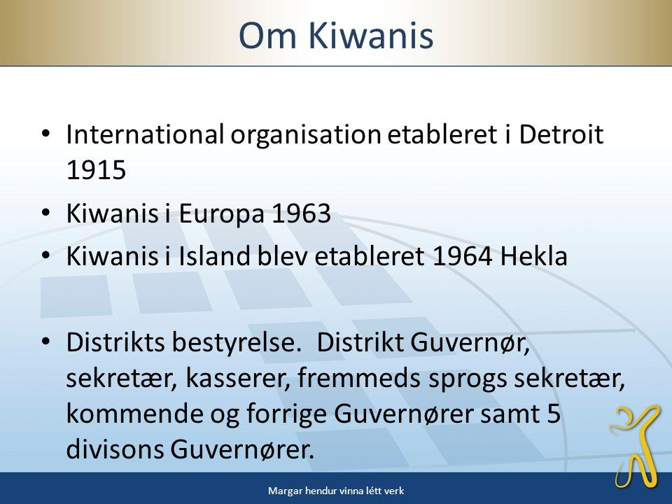 Om Kiwanis • International organisation etableret i Detroit 1915 • Kiwanis i Europa 1963 • Kiwanis i Island blev etableret 1964 Hekla • Distrikts bestyrelse.